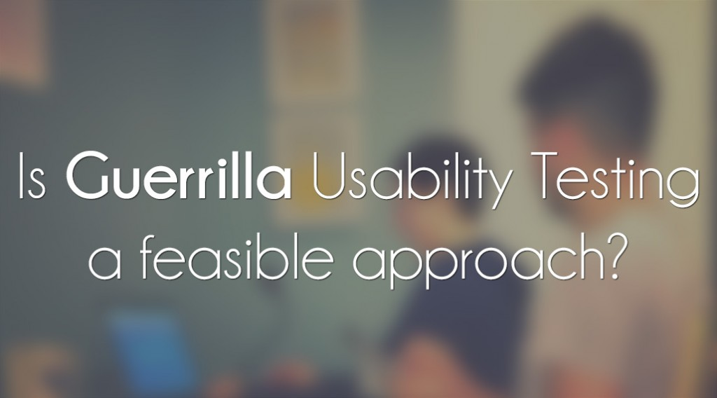 Is guerilla usability testing (UX testing) feasible?
